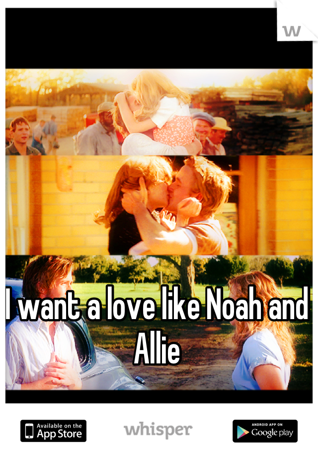 I want a love like Noah and Allie
