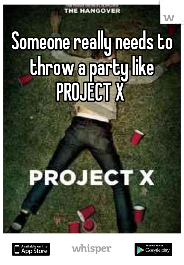 Someone really needs to throw a party like PROJECT X