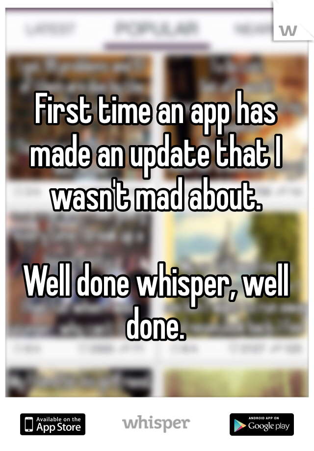 First time an app has made an update that I wasn't mad about.   Well done whisper, well done.