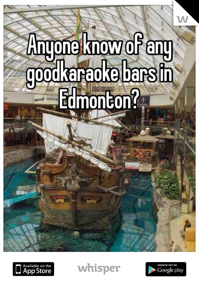 Anyone know of any goodkaraoke bars in Edmonton?