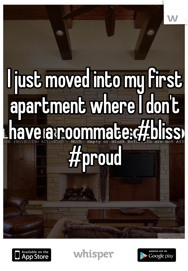 I just moved into my first apartment where I don't have a roommate. #bliss #proud
