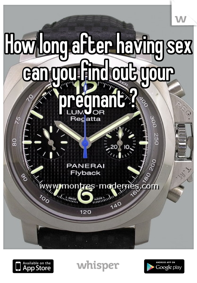 How long after having sex can you find out your pregnant ?