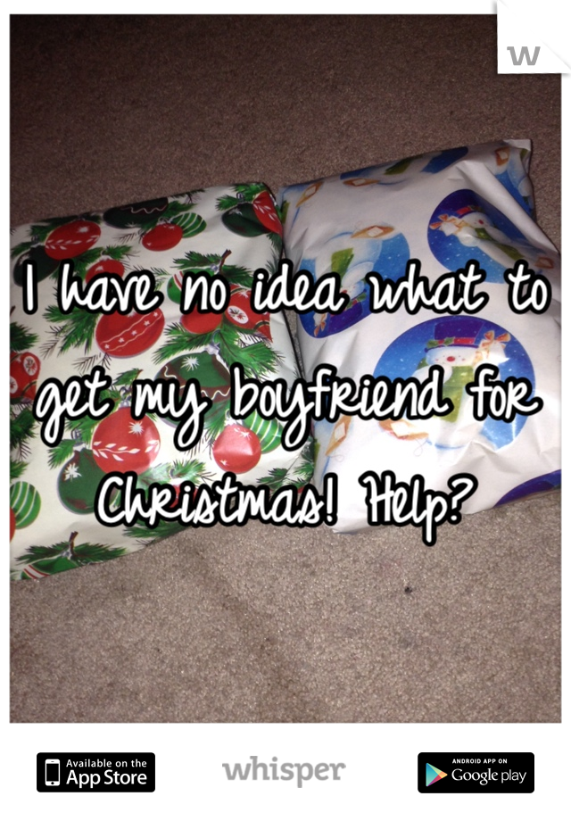 I have no idea what to get my boyfriend for Christmas! Help?