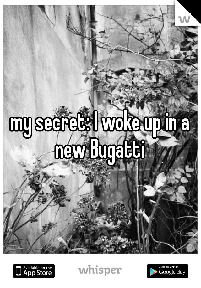 my secret: I woke up in a new Bugatti