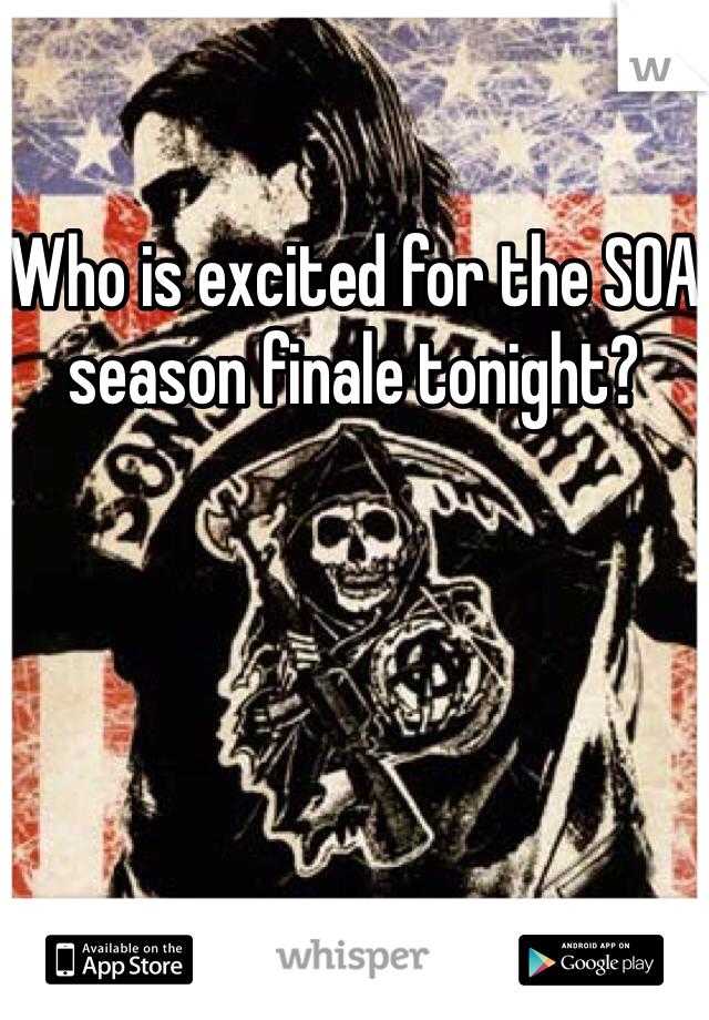 Who is excited for the SOA season finale tonight?