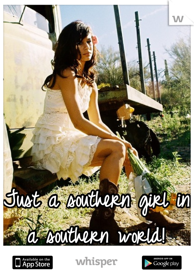 Just a southern girl in a southern world!