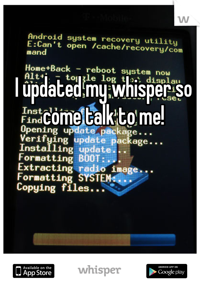 I updated my whisper so come talk to me!