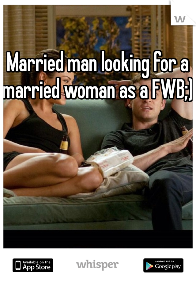 Married man looking for a married woman as a FWB;)