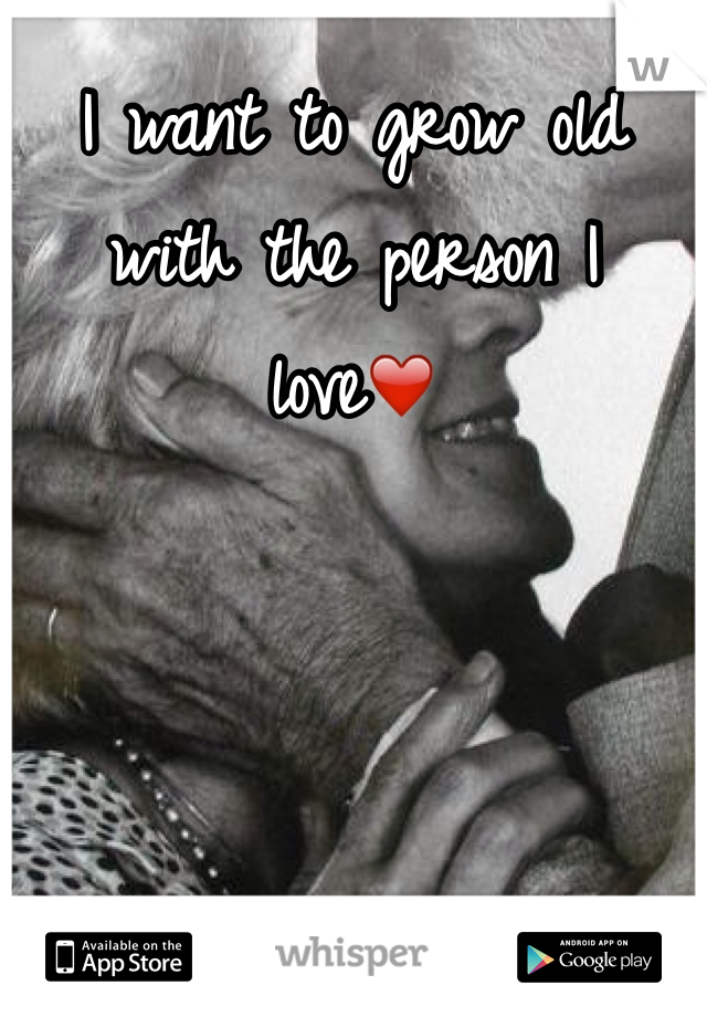 I want to grow old with the person I love❤️