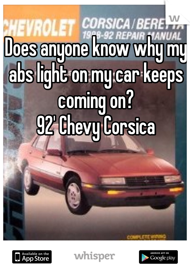 Does anyone know why my abs light on my car keeps coming on? 92' Chevy Corsica