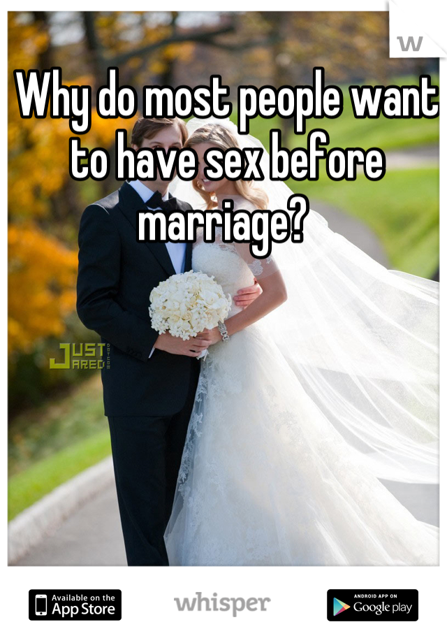 Why do most people want to have sex before marriage?