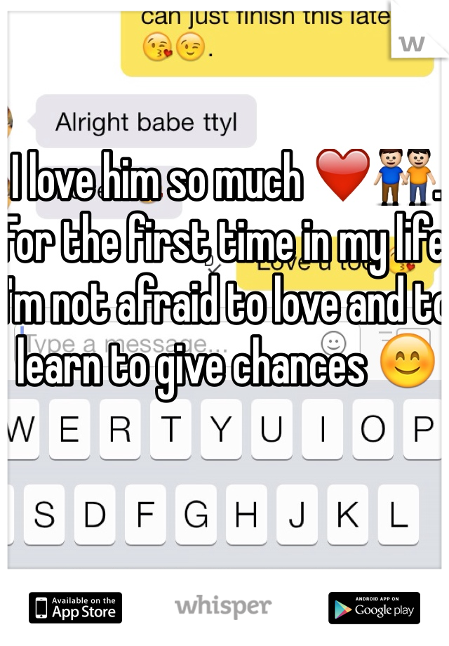 I love him so much ❤️👬. For the first time in my life I'm not afraid to love and to learn to give chances 😊