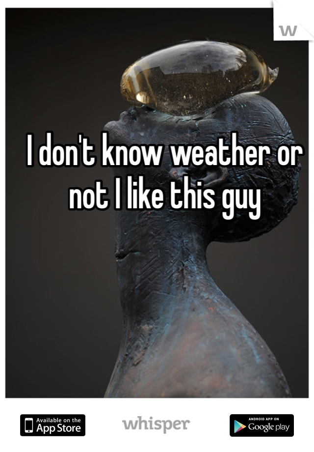 I don't know weather or not I like this guy
