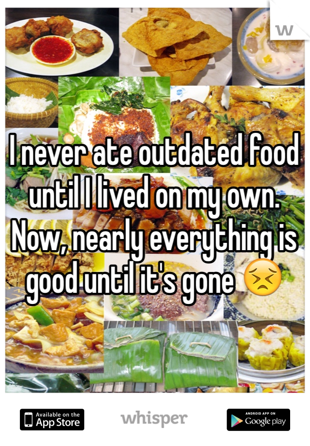 I never ate outdated food until I lived on my own. Now, nearly everything is good until it's gone 😣