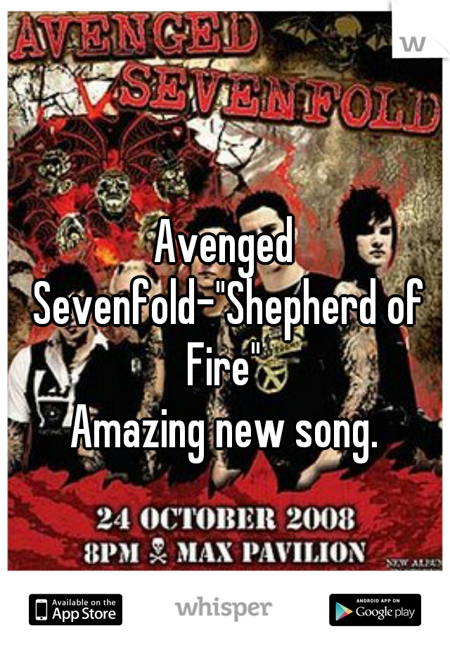 "Avenged Sevenfold-""Shepherd of Fire""  Amazing new song."