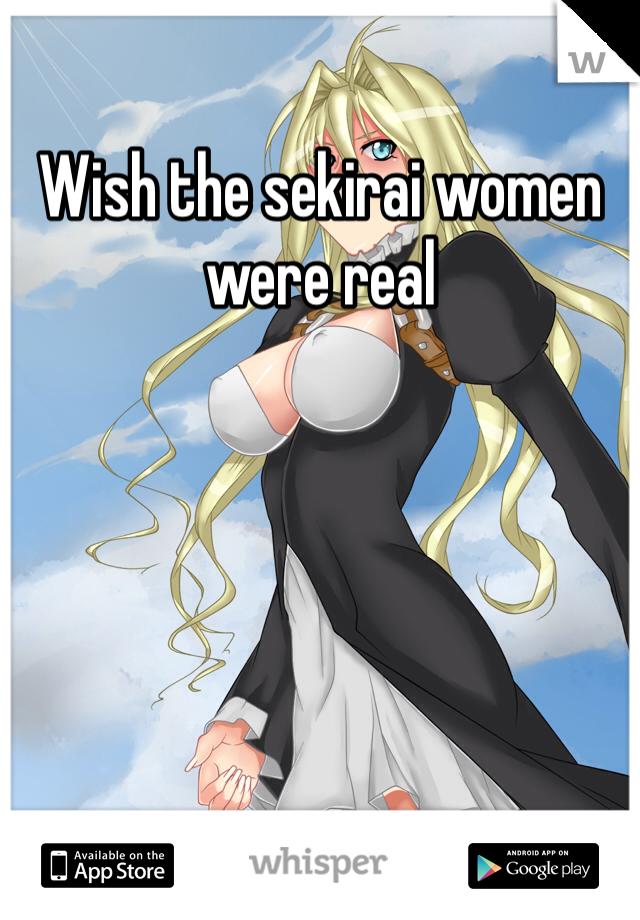 Wish the sekirai women were real