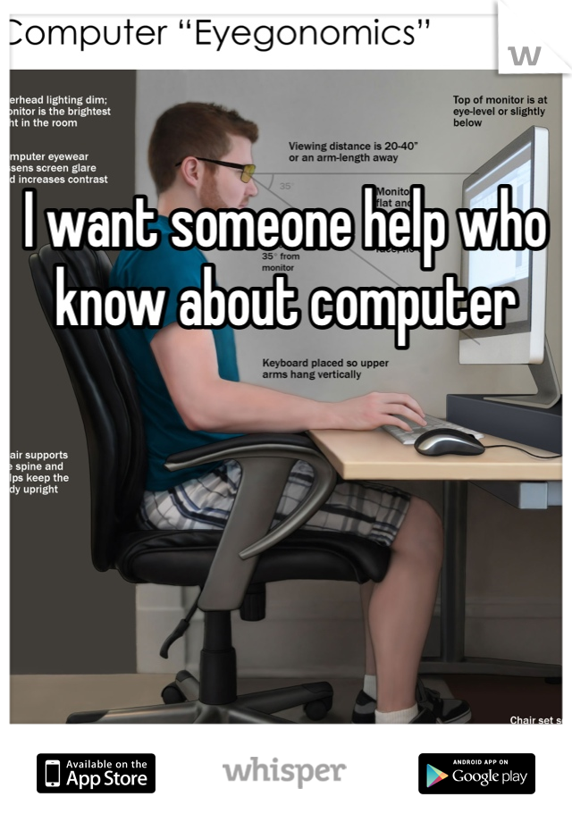 I want someone help who know about computer