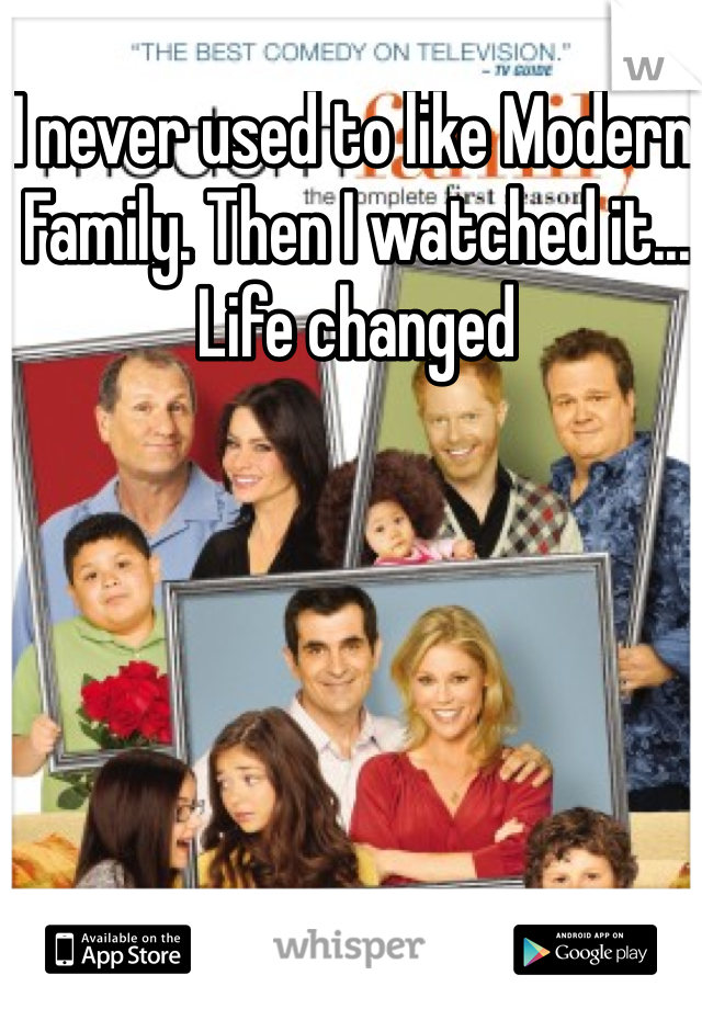 I never used to like Modern Family. Then I watched it... Life changed