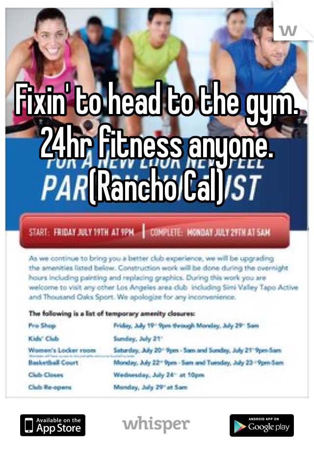 Fixin' to head to the gym. 24hr fitness anyone. (Rancho Cal)