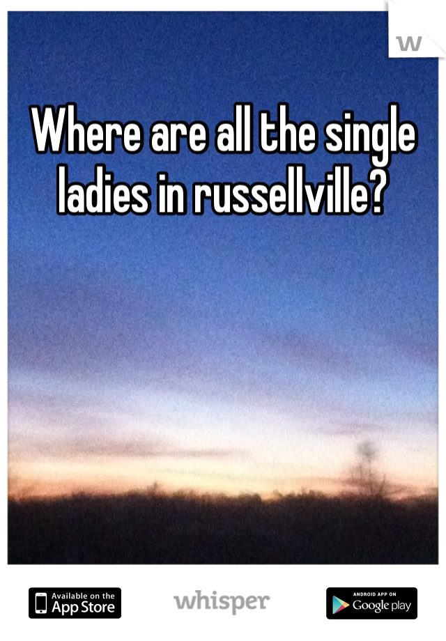Where are all the single ladies in russellville?