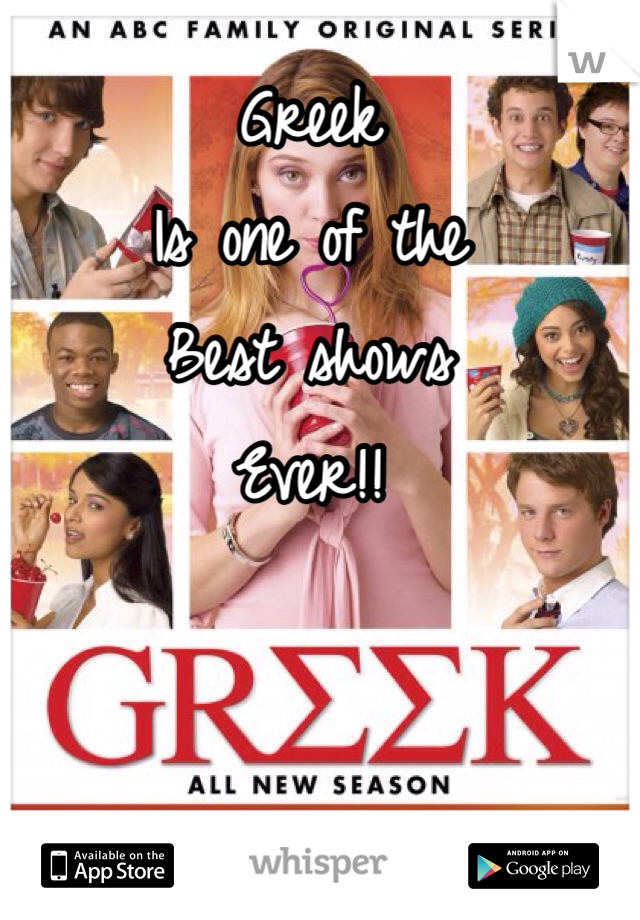 Greek Is one of the Best shows Ever!!