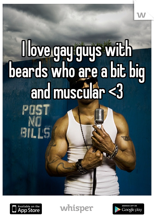 I love gay guys with beards who are a bit big and muscular <3