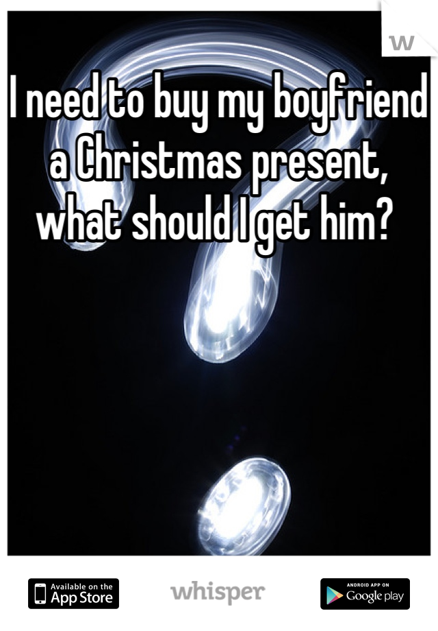 I need to buy my boyfriend a Christmas present, what should I get him?