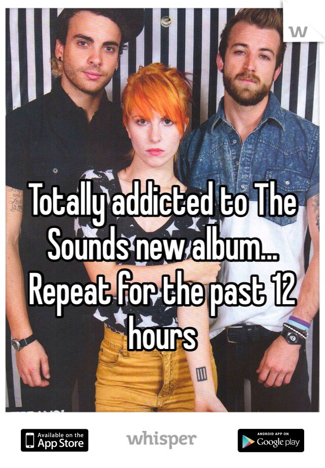 Totally addicted to The Sounds new album... Repeat for the past 12 hours