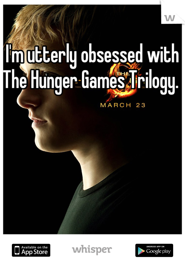 I'm utterly obsessed with The Hunger Games Trilogy.