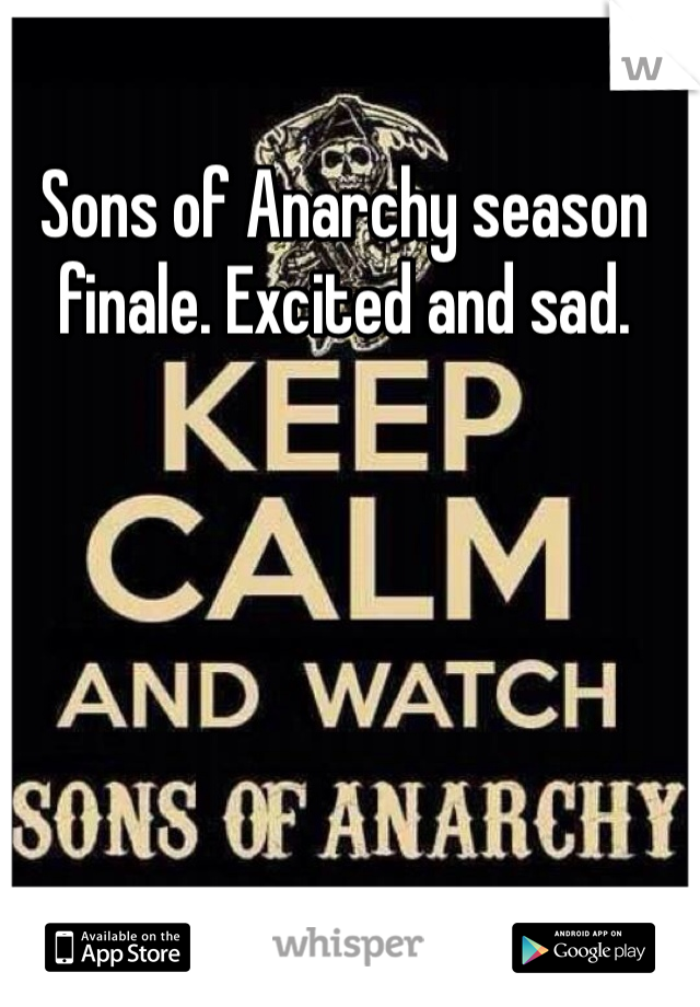 Sons of Anarchy season finale. Excited and sad.