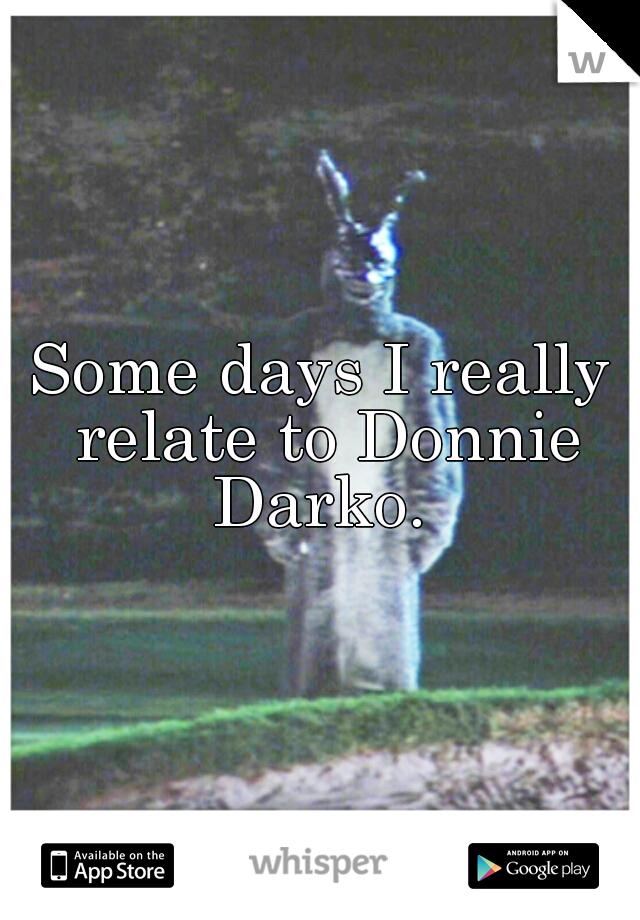 Some days I really relate to Donnie Darko.