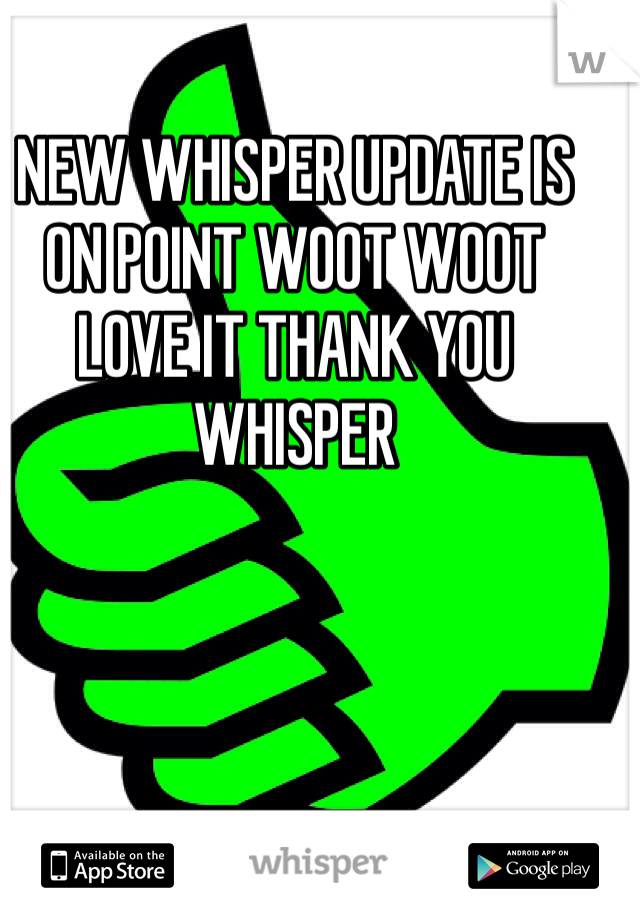 NEW WHISPER UPDATE IS ON POINT WOOT WOOT LOVE IT THANK YOU WHISPER
