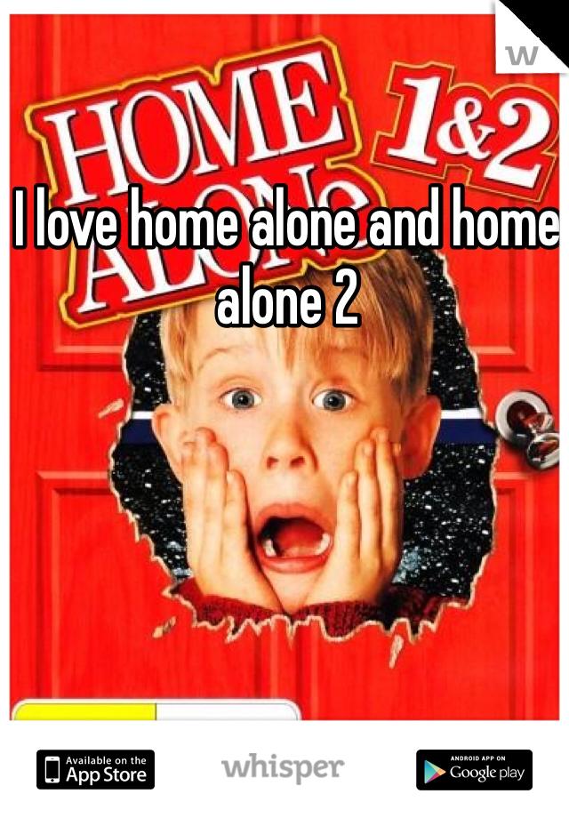 I love home alone and home alone 2