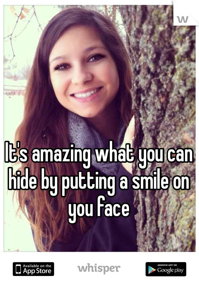 It's amazing what you can hide by putting a smile on you face