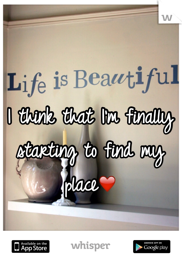 I think that I'm finally starting to find my place❤️