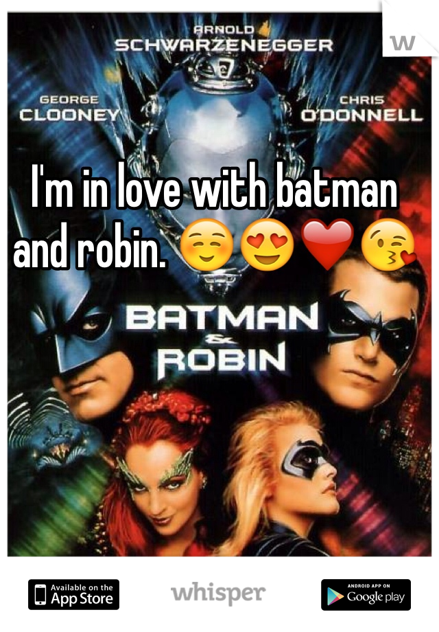 I'm in love with batman and robin. ☺️😍❤️😘