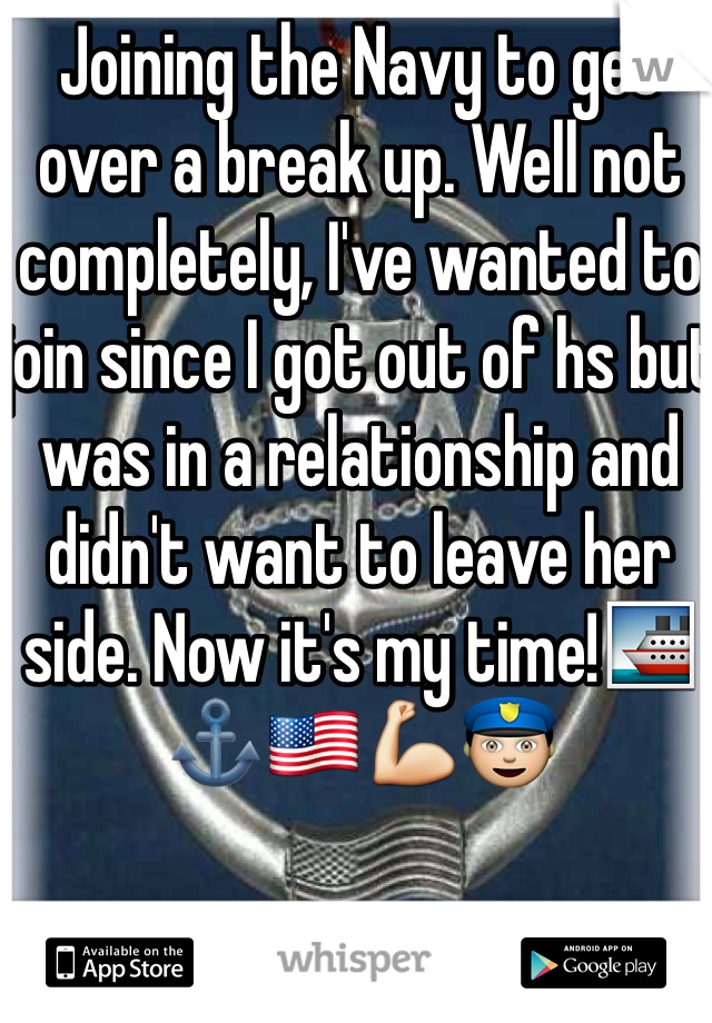 Joining the Navy to get over a break up. Well not completely, I've wanted to join since I got out of hs but was in a relationship and didn't want to leave her side. Now it's my time!🚢⚓️🇺🇸💪👮