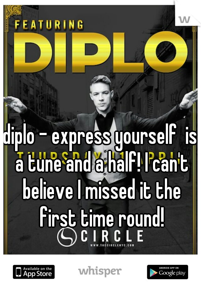 diplo - express yourself  is a tune and a half! I can't believe I missed it the first time round!
