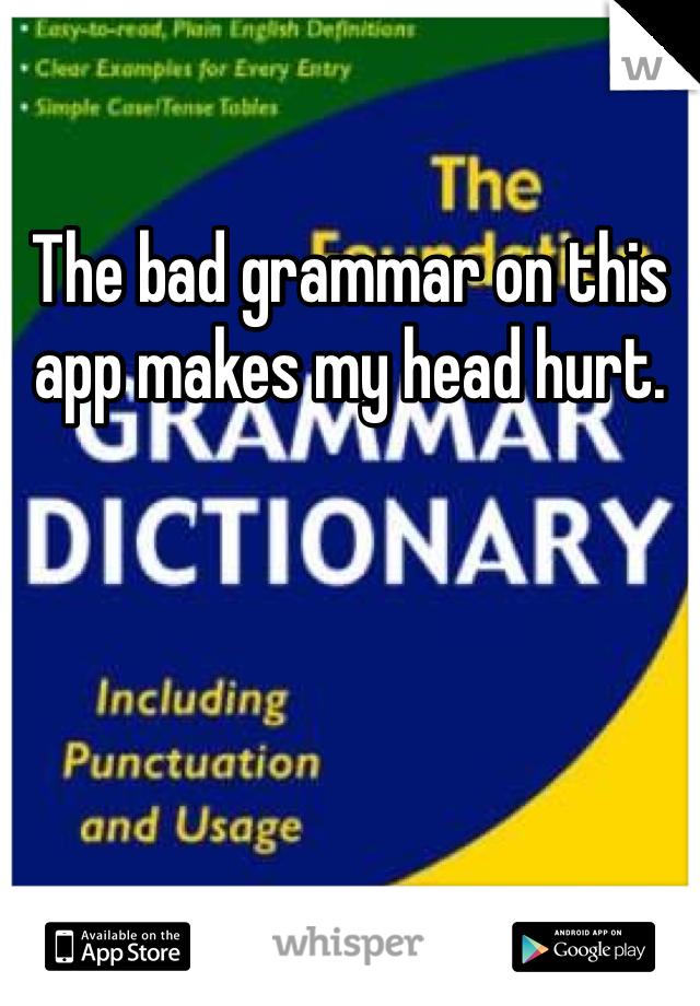 The bad grammar on this app makes my head hurt.