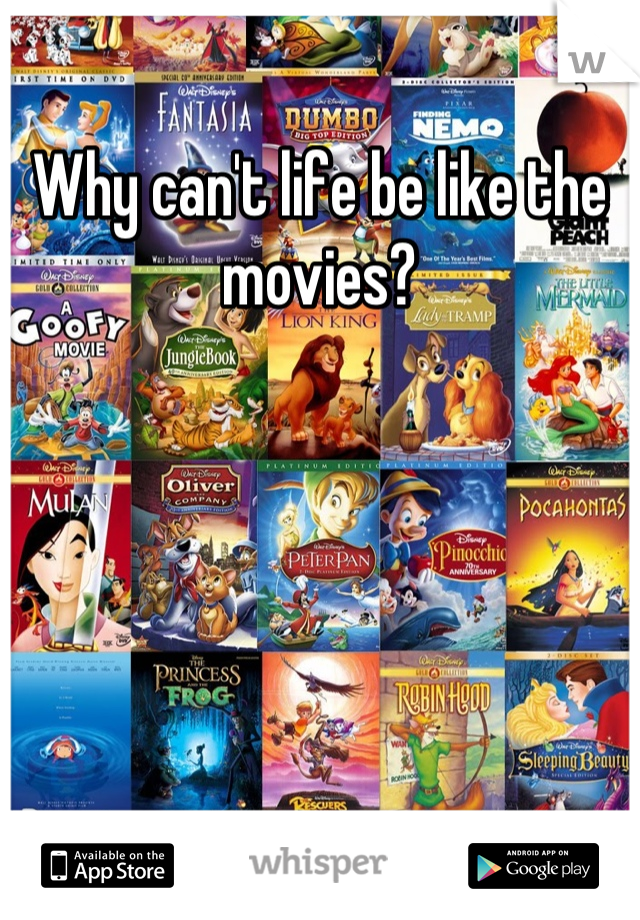 Why can't life be like the movies?