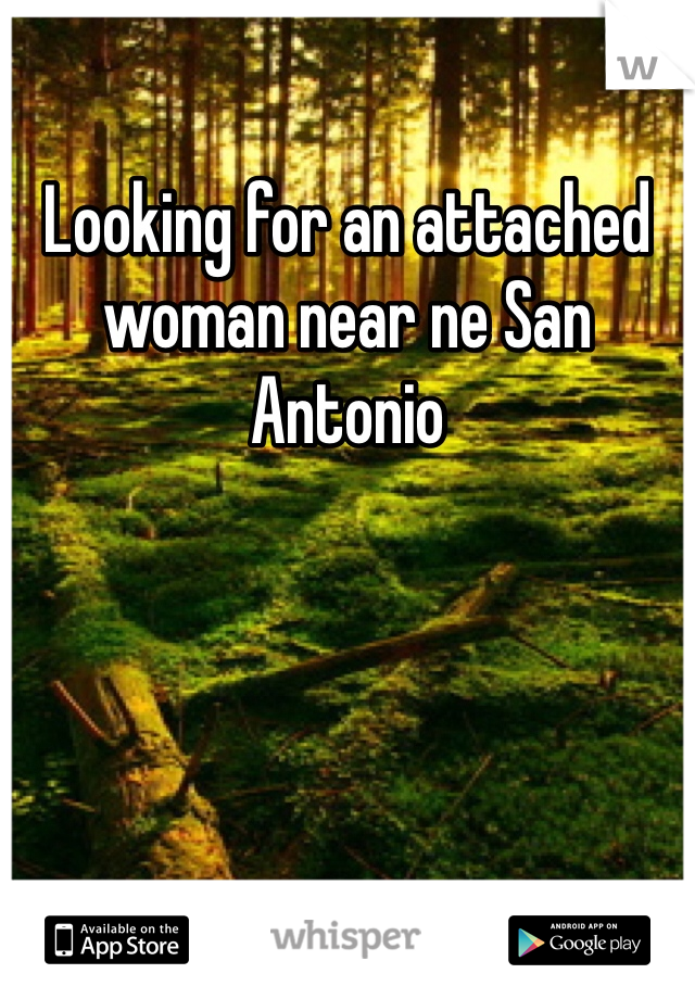 Looking for an attached woman near ne San Antonio