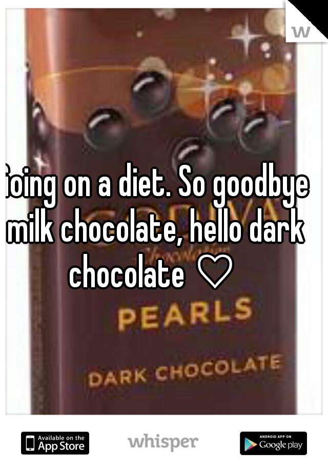 Going on a diet. So goodbye milk chocolate, hello dark chocolate ♡