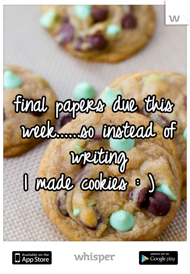 final papers due this week......so instead of writing     I made cookies : )