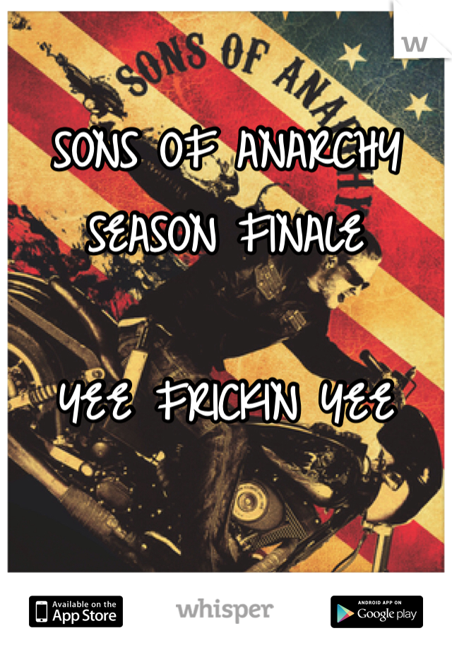 SONS OF ANARCHY SEASON FINALE  YEE FRICKIN YEE