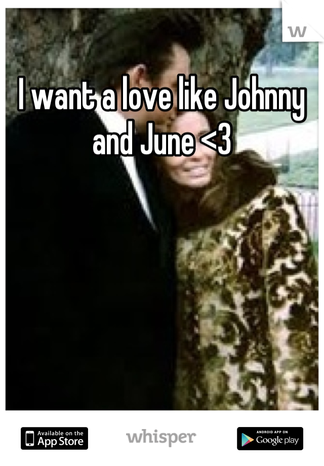 I want a love like Johnny and June <3