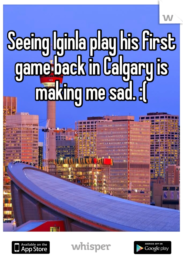 Seeing Iginla play his first game back in Calgary is making me sad. :(