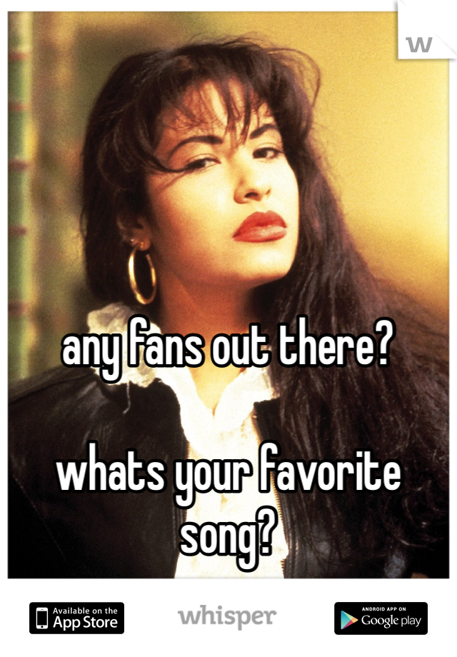 any fans out there?  whats your favorite song?