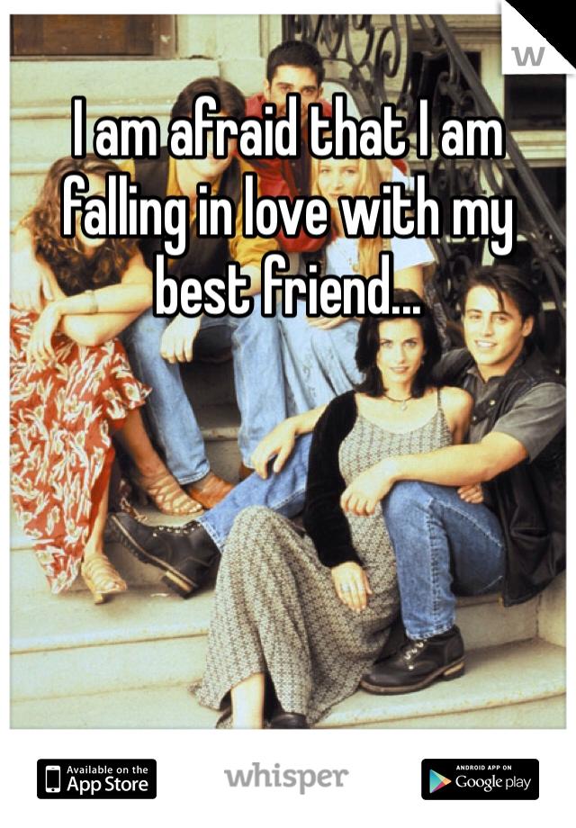 I am afraid that I am falling in love with my best friend...