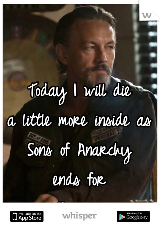 Today I will die  a little more inside as  Sons of Anarchy  ends for  another year