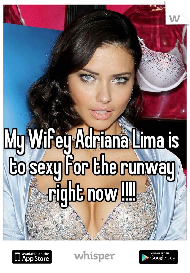 My Wifey Adriana Lima is to sexy for the runway right now !!!!